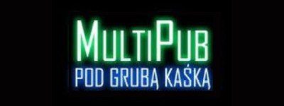 "MultiPub ""Pod Grubą Kaśką"""